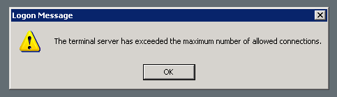 "Error message stating ""The terminal server has exceeded the maximum number of allowed connections"""